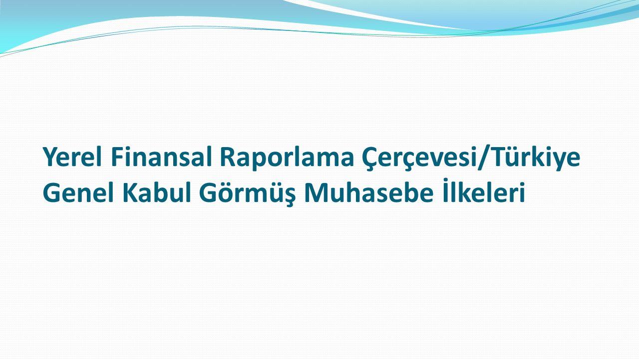 Yerel Finansal Raporlama Çerçevesi/Türkiye Genel Kabul Görmüş Muhasebe İlkeleri