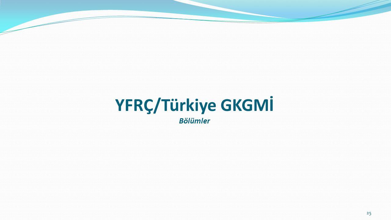 YFRÇ/Türkiye GKGMİ Bölümler