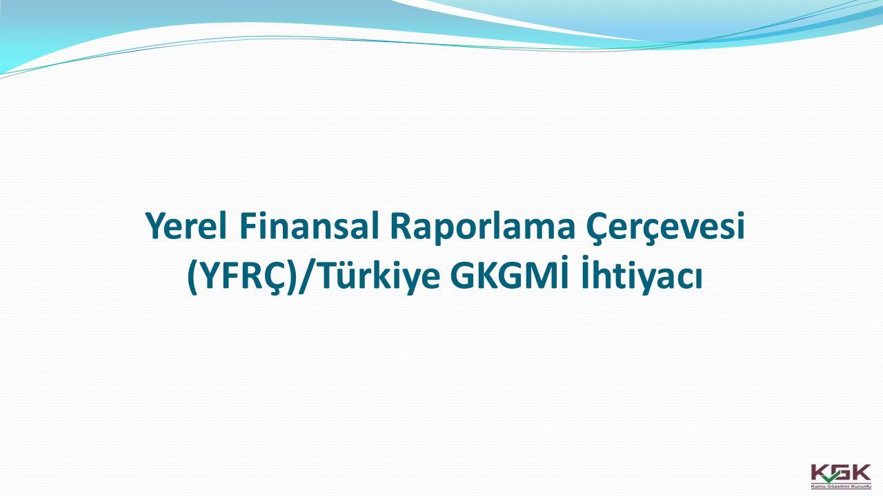 Yerel Finansal Raporlama Çerçevesi (YFRÇ)/Türkiye GKGMİ İhtiyacı
