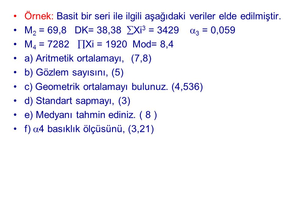 Örnek: Basit bir seri ile ilgili aşağıdaki veriler elde edilmiştir.