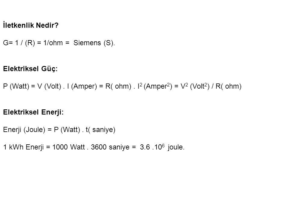 İletkenlik Nedir G= 1 / (R) = 1/ohm = Siemens (S). Elektriksel Güç: