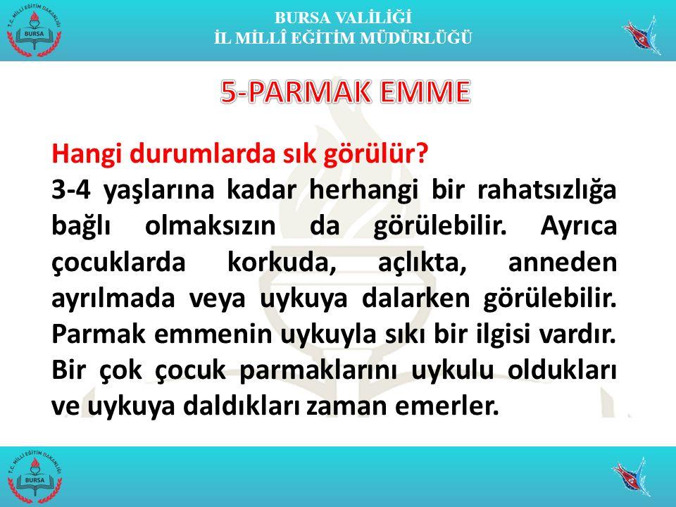 5-PARMAK EMME Hangi durumlarda sık görülür
