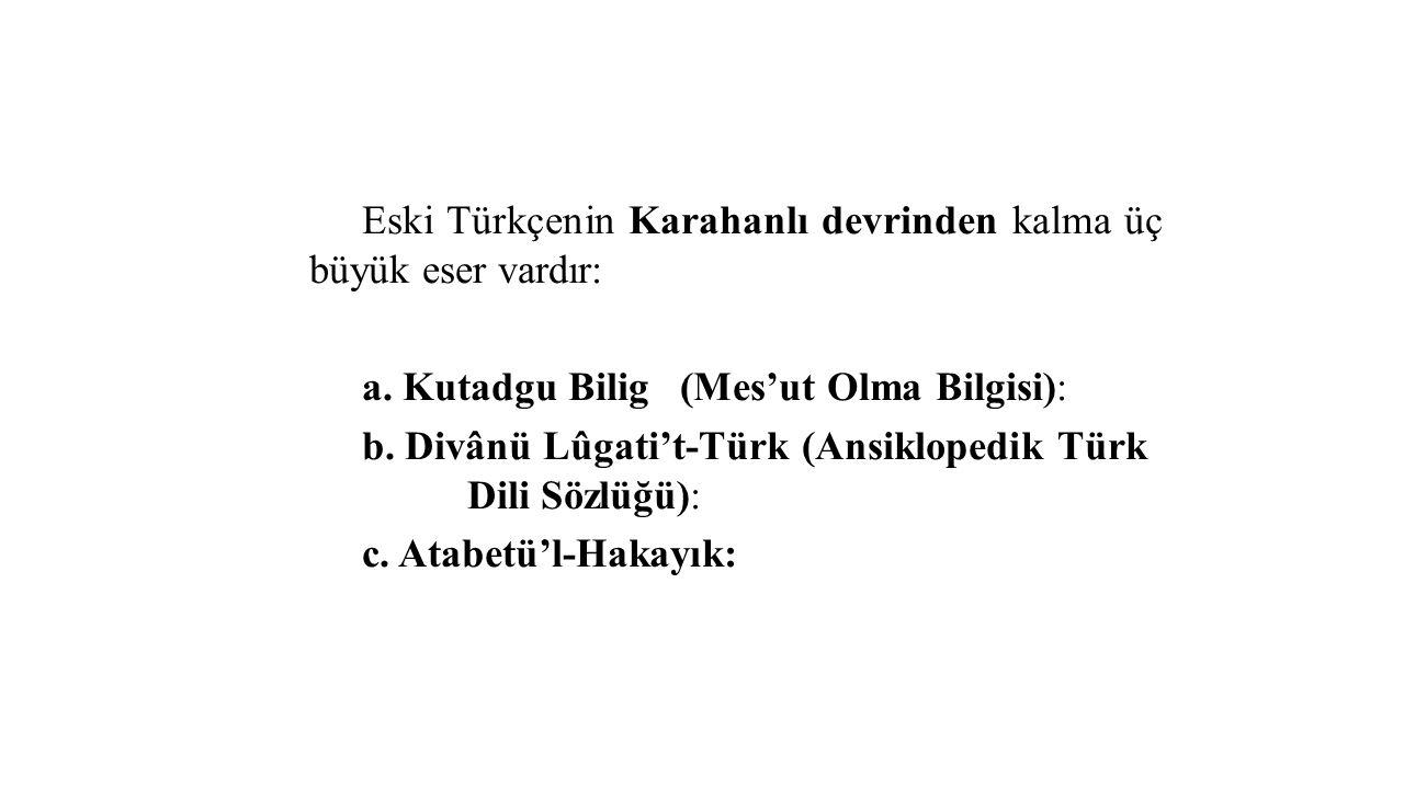 Eski Türkçenin Karahanlı devrinden kalma üç büyük eser vardır: