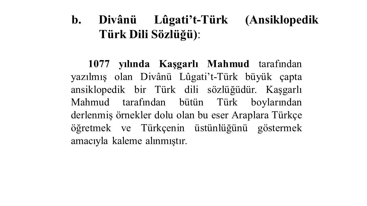 b. Divânü Lûgati't-Türk (Ansiklopedik Türk Dili Sözlüğü):