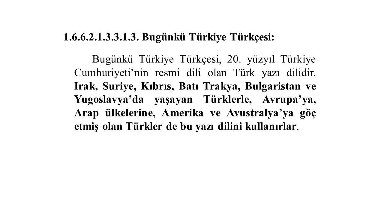 1.6.6.2.1.3.3.1.3. Bugünkü Türkiye Türkçesi: