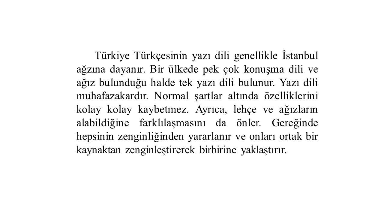 Türkiye Türkçesinin yazı dili genellikle İstanbul ağzına dayanır