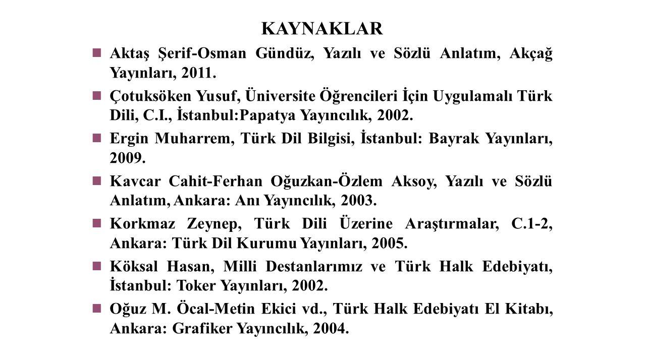 KAYNAKLAR Aktaş Şerif-Osman Gündüz, Yazılı ve Sözlü Anlatım, Akçağ Yayınları, 2011.