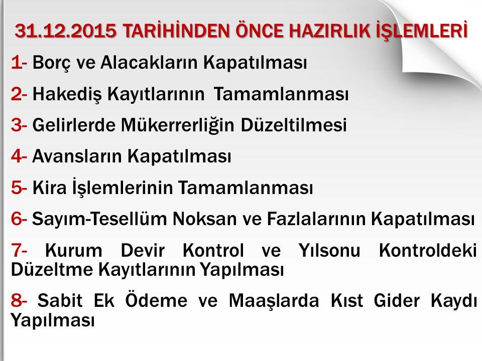31.12.2015 TARİHİNDEN ÖNCE HAZIRLIK İŞLEMLERİ
