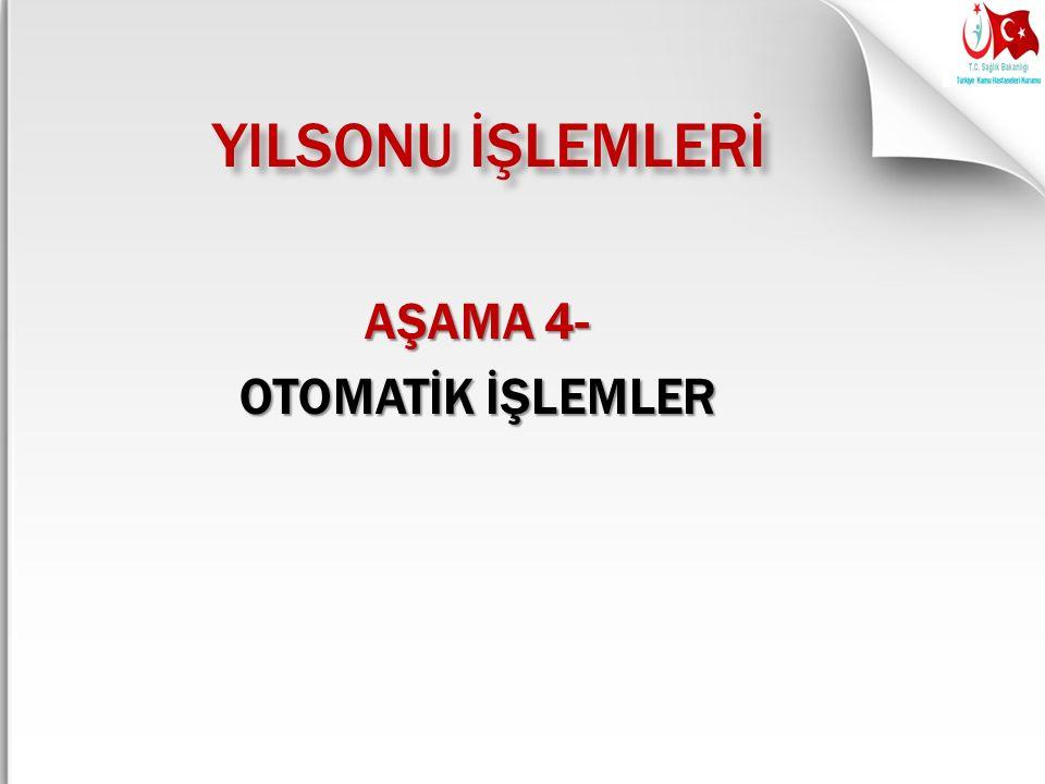 AŞAMA 4- OTOMATİK İŞLEMLER
