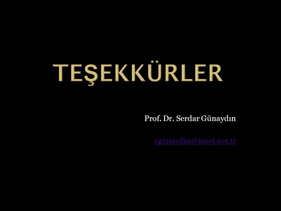 TEŞEKKÜRLER Prof. Dr. Serdar Günaydın sgunaydin@isnet.net.tr