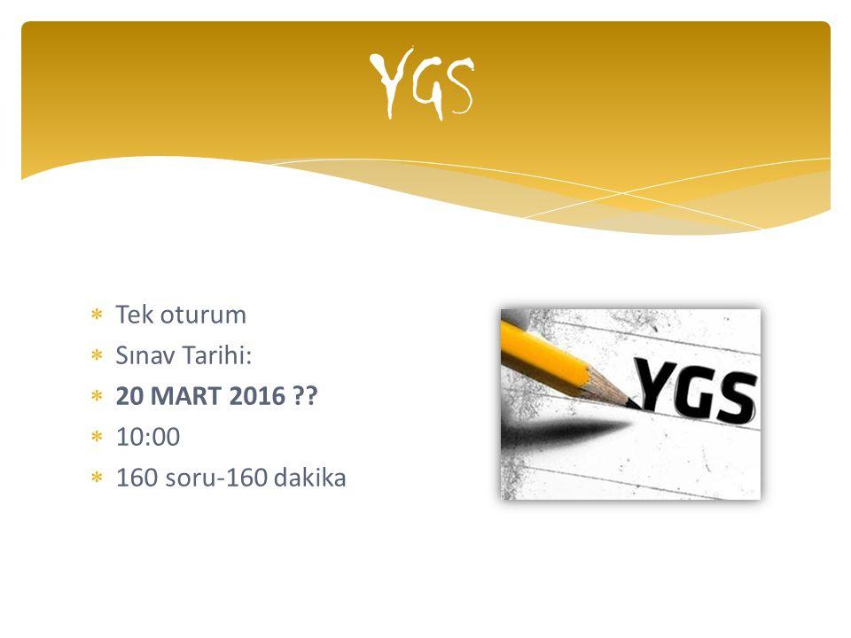 YGS Tek oturum Sınav Tarihi: 20 MART 2016 10:00 160 soru-160 dakika