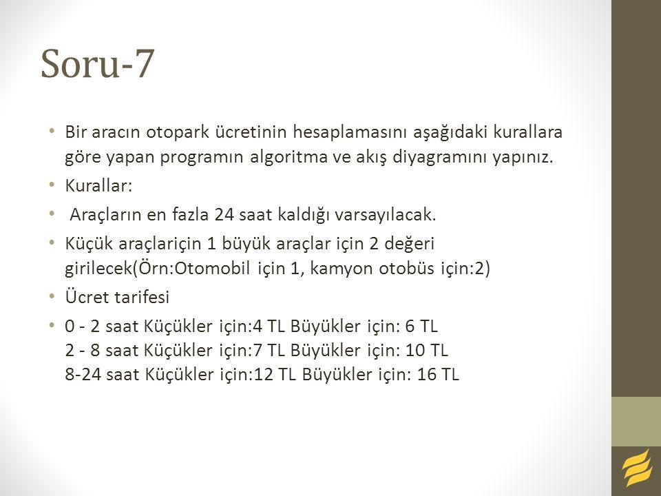Soru-7 Bir aracın otopark ücretinin hesaplamasını aşağıdaki kurallara göre yapan programın algoritma ve akış diyagramını yapınız.