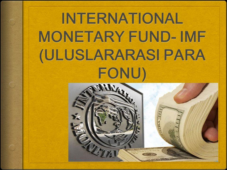 INTERNATIONAL MONETARY FUND- IMF (ULUSLARARASI PARA FONU)