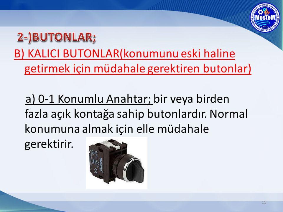 2-)BUTONLAR; B) KALICI BUTONLAR(konumunu eski haline getirmek için müdahale gerektiren butonlar)