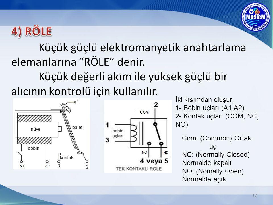 Küçük güçlü elektromanyetik anahtarlama elemanlarına RÖLE denir.