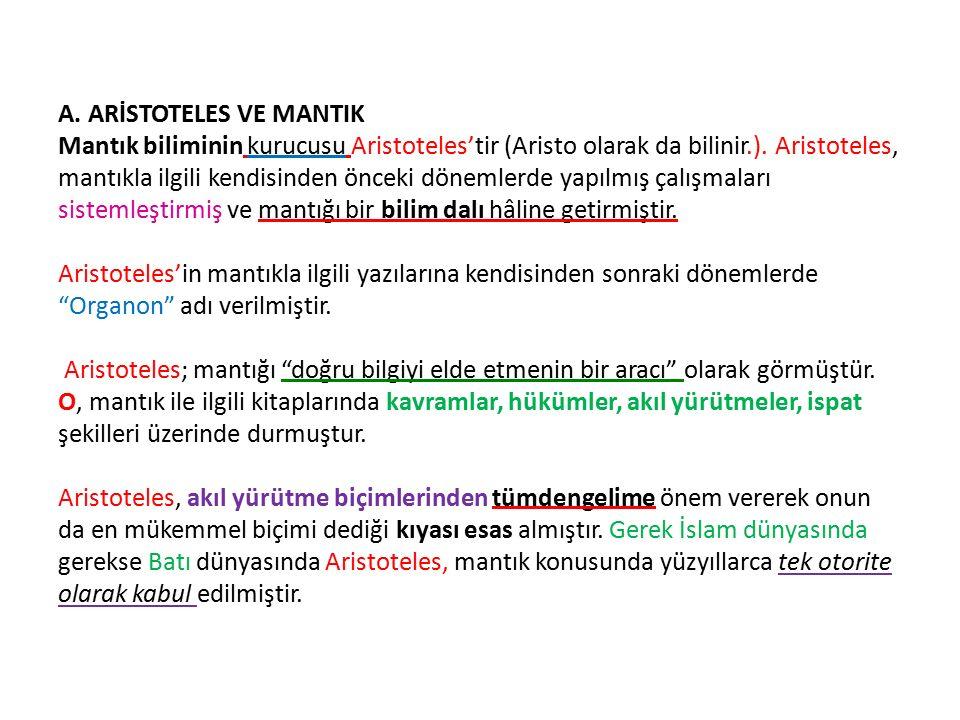 A. ARİSTOTELES VE MANTIK Mantık biliminin kurucusu Aristoteles'tir (Aristo olarak da bilinir.).