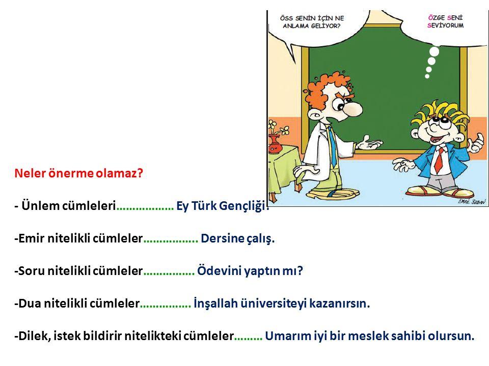 Neler önerme olamaz. - Ünlem cümleleri……………… Ey Türk Gençliği