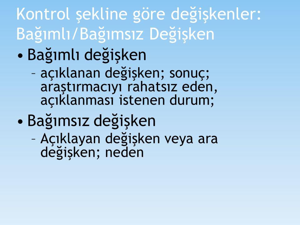 Kontrol şekline göre değişkenler: Bağımlı/Bağımsız Değişken