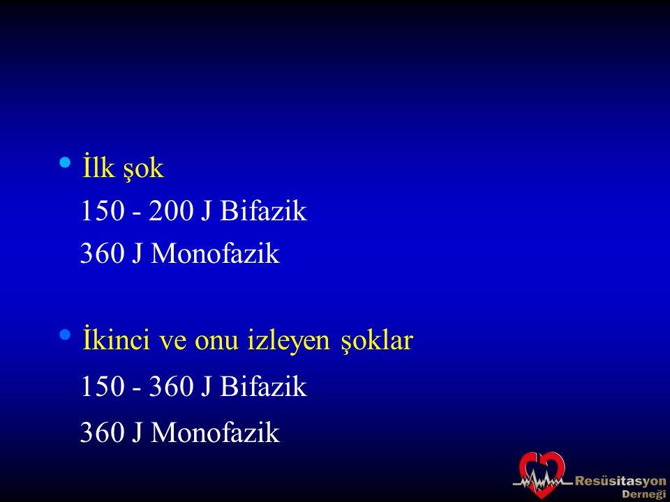 İlk şok 150 - 200 J Bifazik 360 J Monofazik İkinci ve onu izleyen şoklar 150 - 360 J Bifazik