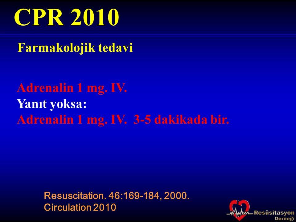 CPR 2010 Farmakolojik tedavi Adrenalin 1 mg. IV. Yanıt yoksa: