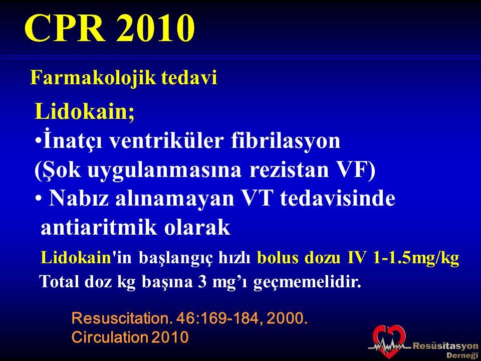 CPR 2010 Lidokain; İnatçı ventriküler fibrilasyon