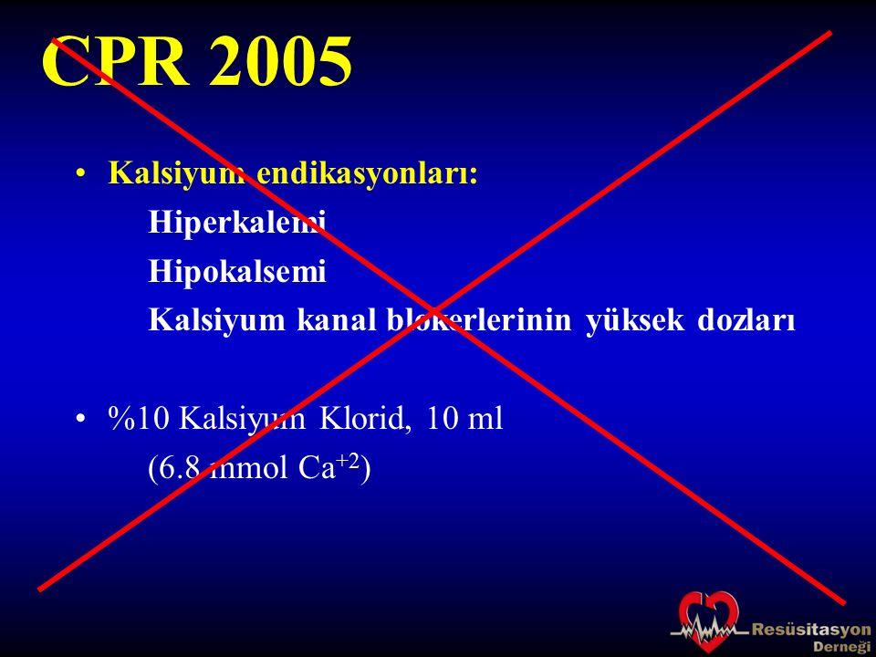 CPR 2005 Kalsiyum endikasyonları: Hiperkalemi Hipokalsemi