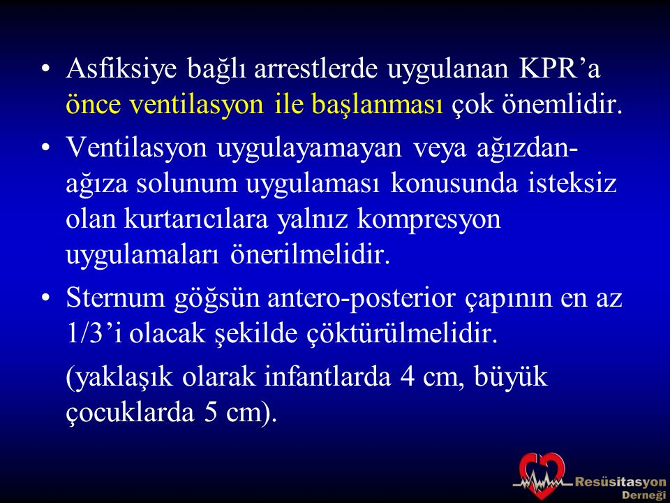 Asfiksiye bağlı arrestlerde uygulanan KPR'a önce ventilasyon ile başlanması çok önemlidir.