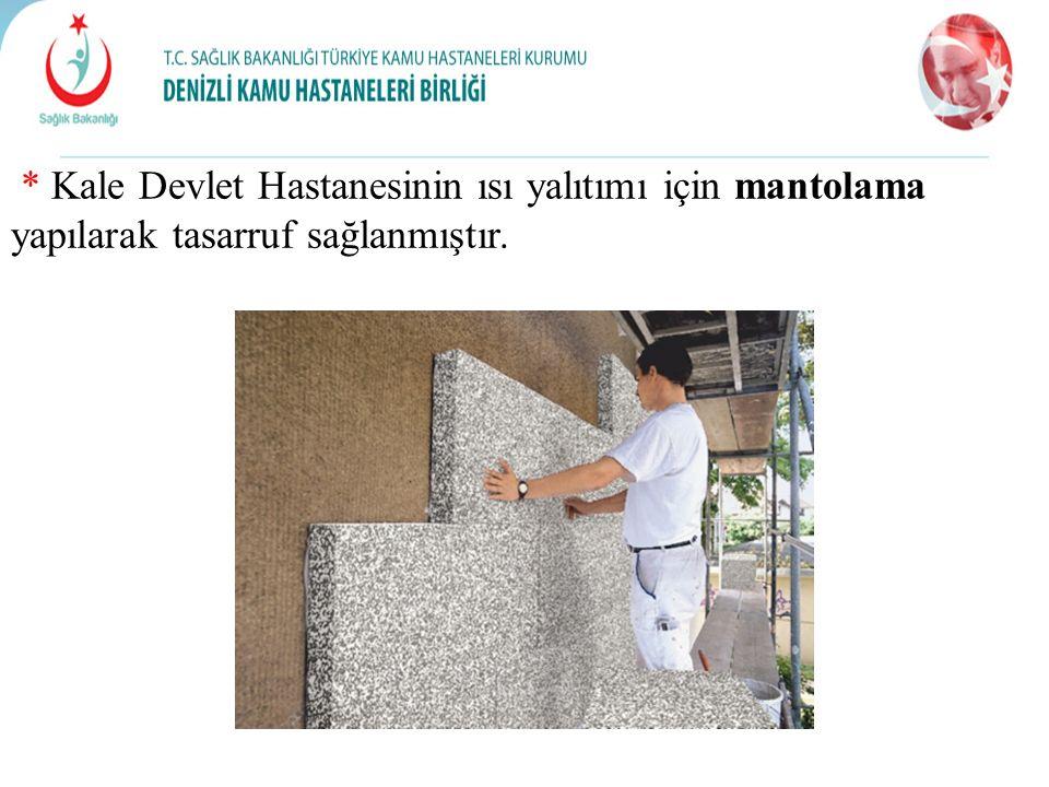 * Kale Devlet Hastanesinin ısı yalıtımı için mantolama yapılarak tasarruf sağlanmıştır.