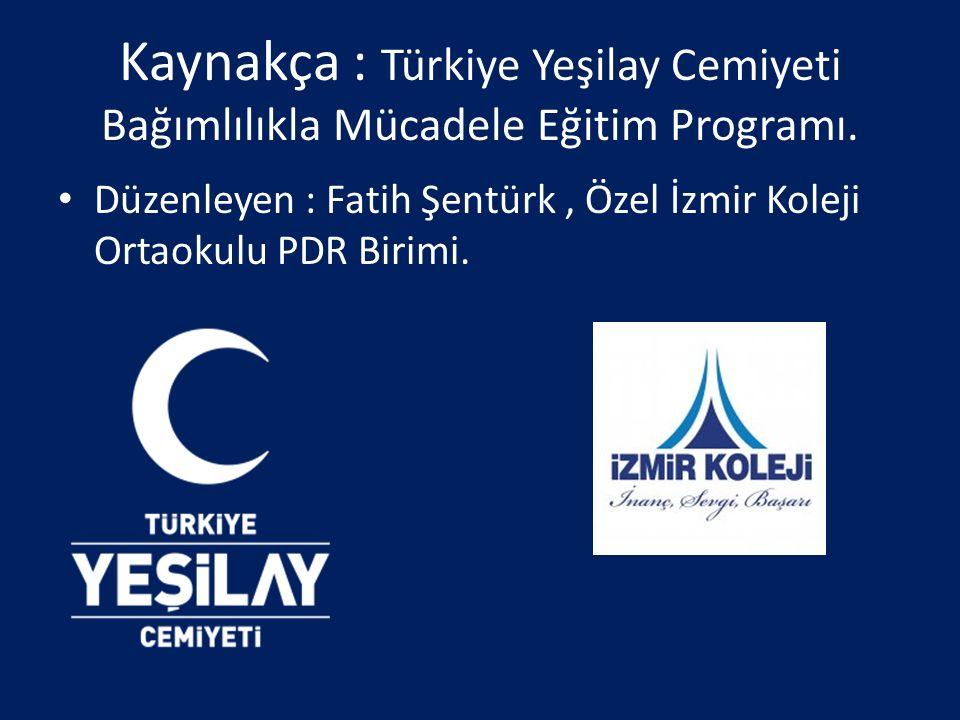 Kaynakça : Türkiye Yeşilay Cemiyeti Bağımlılıkla Mücadele Eğitim Programı.