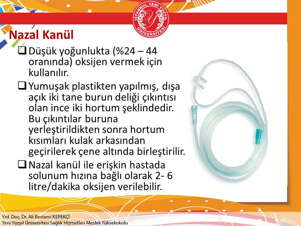 Nazal Kanül Düşük yoğunlukta (%24 – 44 oranında) oksijen vermek için kullanılır.