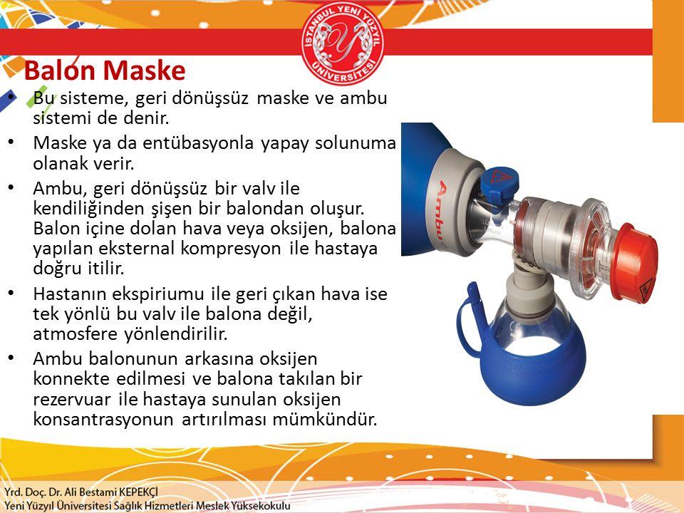 Balon Maske Bu sisteme, geri dönüşsüz maske ve ambu sistemi de denir.
