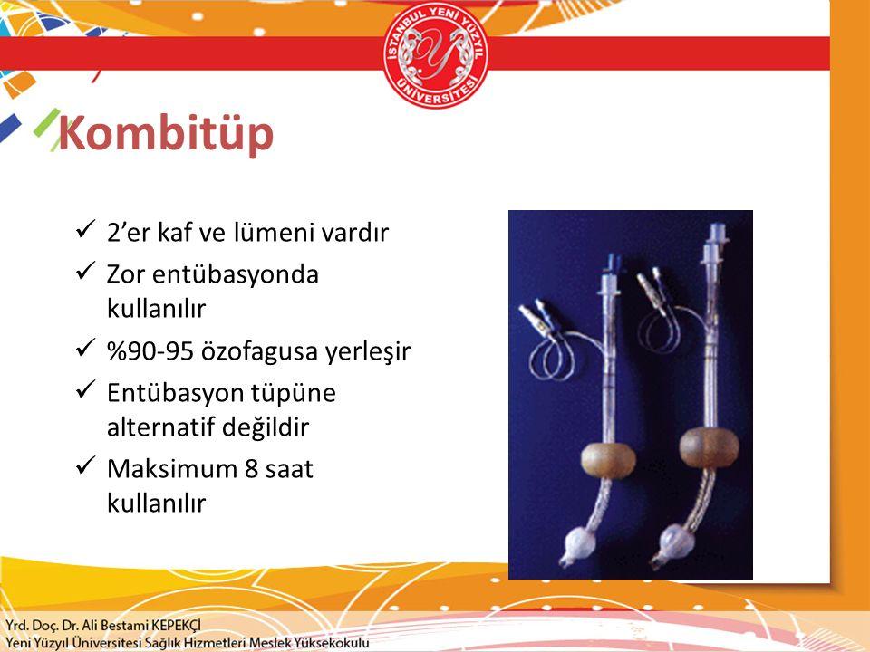 Kombitüp 2'er kaf ve lümeni vardır Zor entübasyonda kullanılır