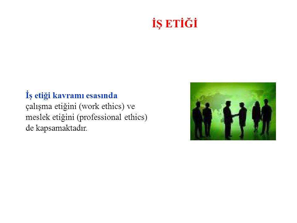 İŞ ETİĞİ İş etiği kavramı esasında çalışma etiğini (work ethics) ve