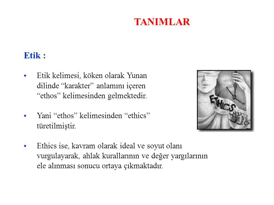 TANIMLAR Etik : • Etik kelimesi, köken olarak Yunan