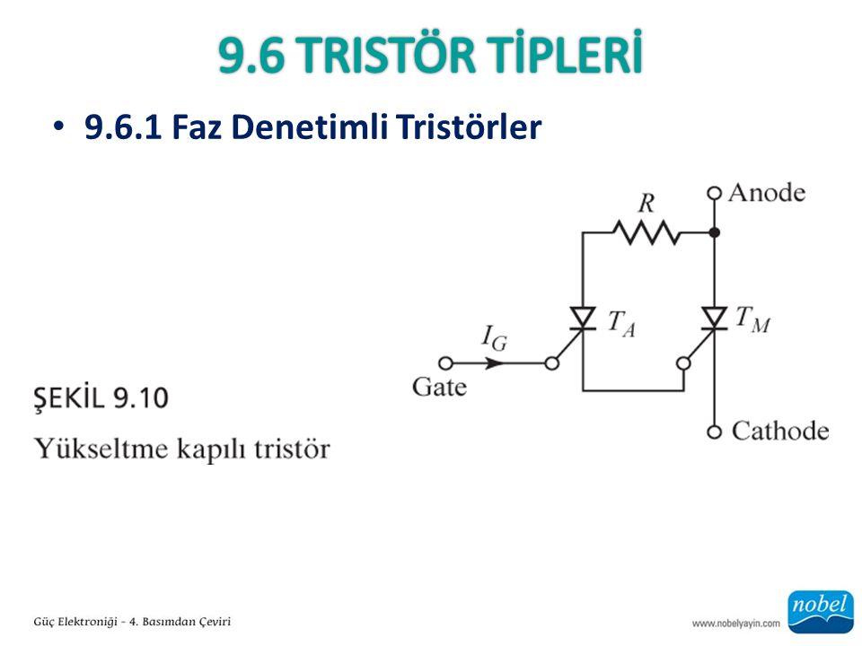 9.6 Tristör TİPLERİ 9.6.1 Faz Denetimli Tristörler