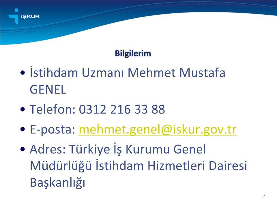 İstihdam Uzmanı Mehmet Mustafa GENEL Telefon: 0312 216 33 88