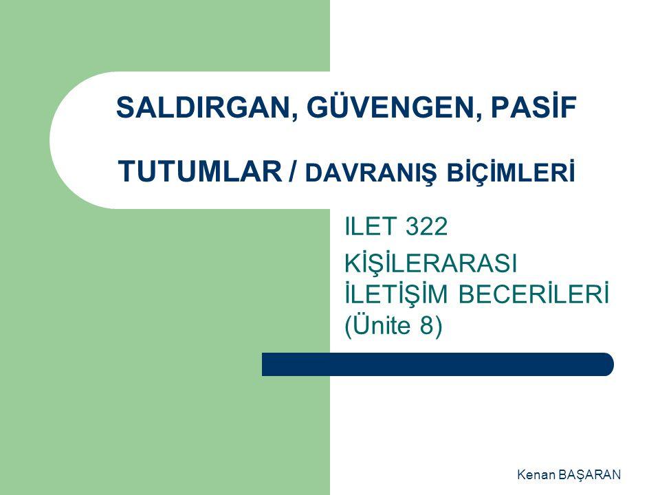SALDIRGAN, GÜVENGEN, PASİF TUTUMLAR / DAVRANIŞ BİÇİMLERİ