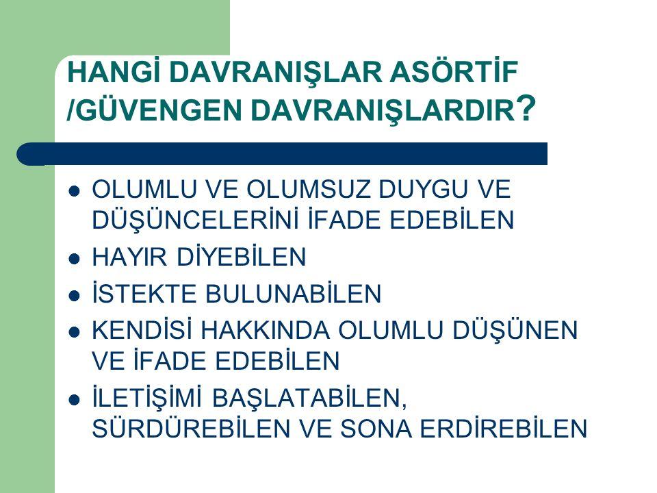 HANGİ DAVRANIŞLAR ASÖRTİF /GÜVENGEN DAVRANIŞLARDIR