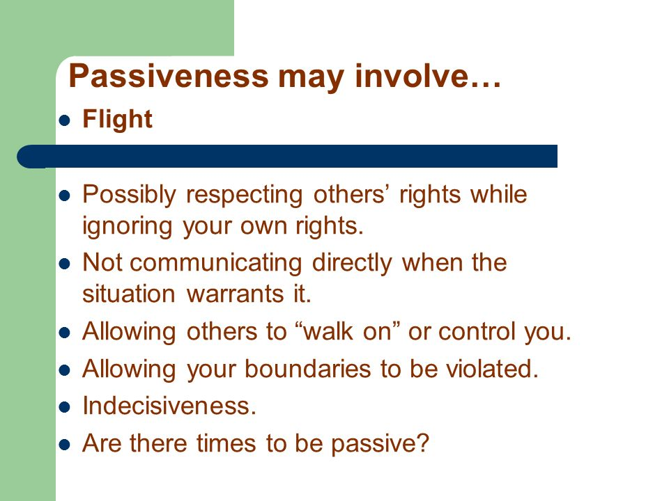 Passiveness may involve…