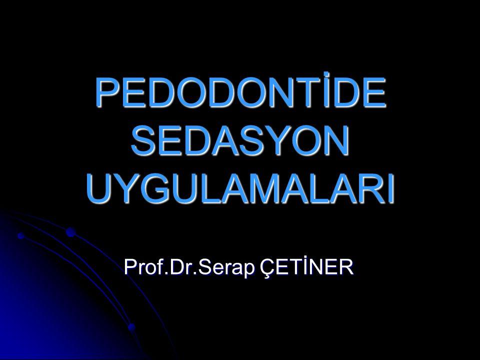 PEDODONTİDE SEDASYON UYGULAMALARI