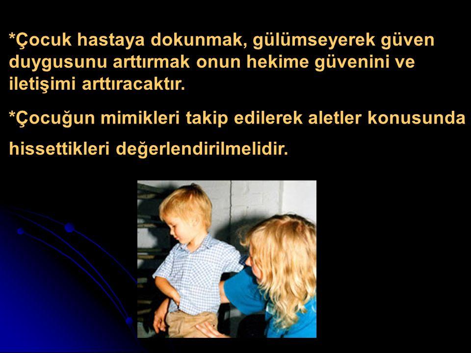 *Çocuk hastaya dokunmak, gülümseyerek güven duygusunu arttırmak onun hekime güvenini ve iletişimi arttıracaktır.