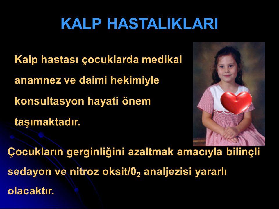 KALP HASTALIKLARI Kalp hastası çocuklarda medikal anamnez ve daimi hekimiyle konsultasyon hayati önem taşımaktadır.