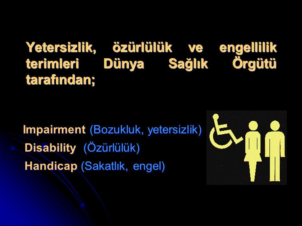 Yetersizlik, özürlülük ve engellilik terimleri Dünya Sağlık Örgütü tarafından;