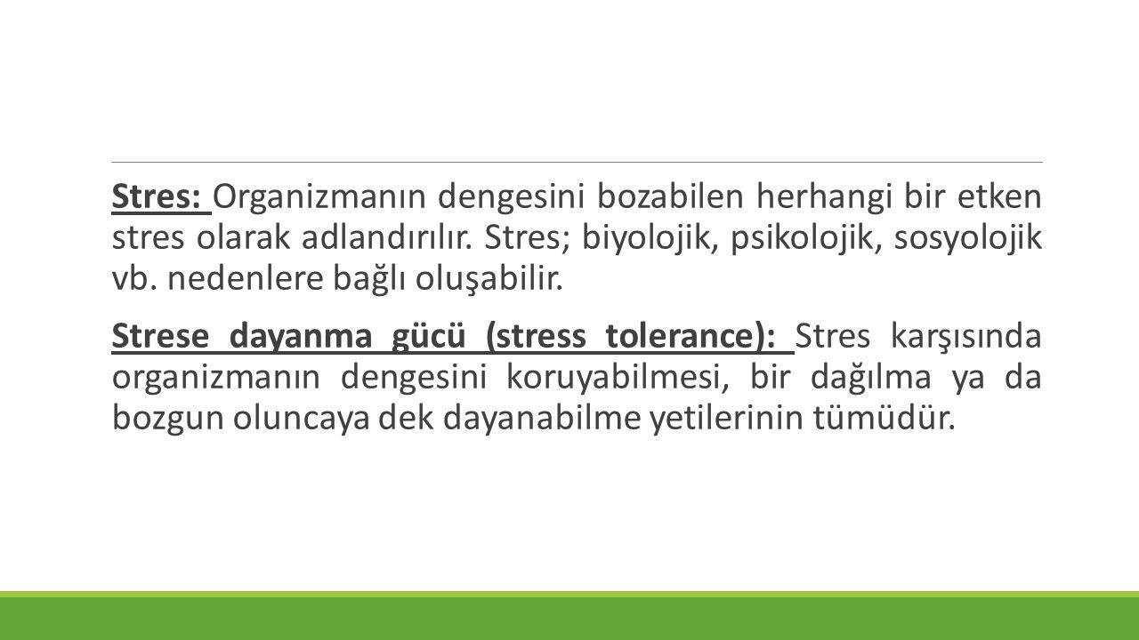 Stres: Organizmanın dengesini bozabilen herhangi bir etken stres olarak adlandırılır. Stres; biyolojik, psikolojik, sosyolojik vb. nedenlere bağlı oluşabilir.