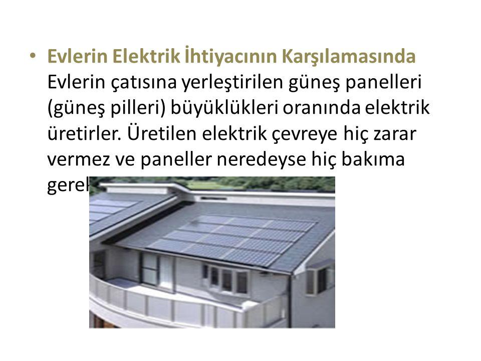 Evlerin Elektrik İhtiyacının Karşılamasında Evlerin çatısına yerleştirilen güneş panelleri (güneş pilleri) büyüklükleri oranında elektrik üretirler.