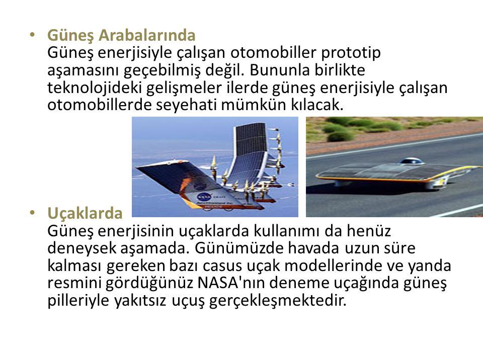 Güneş Arabalarında Güneş enerjisiyle çalışan otomobiller prototip aşamasını geçebilmiş değil. Bununla birlikte teknolojideki gelişmeler ilerde güneş enerjisiyle çalışan otomobillerde seyehati mümkün kılacak.