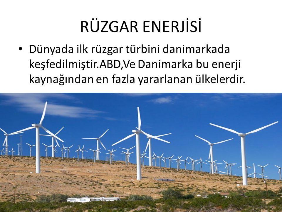RÜZGAR ENERJİSİ Dünyada ilk rüzgar türbini danimarkada keşfedilmiştir.ABD,Ve Danimarka bu enerji kaynağından en fazla yararlanan ülkelerdir.