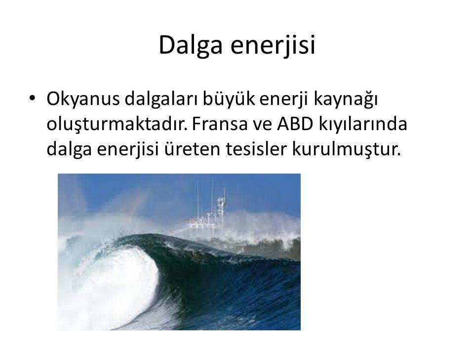 Dalga enerjisi Okyanus dalgaları büyük enerji kaynağı oluşturmaktadır.