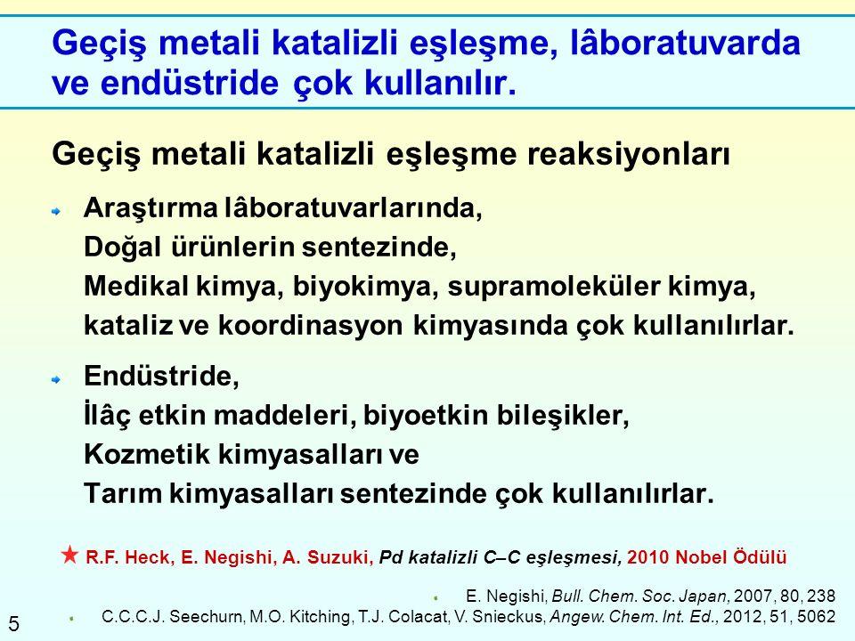 Geçiş metali katalizli eşleşme, lâboratuvarda ve endüstride çok kullanılır.