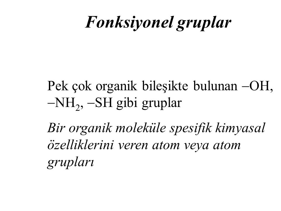Fonksiyonel gruplar Pek çok organik bileşikte bulunan OH, NH2, SH gibi gruplar.